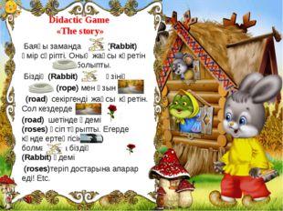 Didactic Game «The story» Баяғы заманда (Rabbit) өмір сүріпті. Оның жақсы кө