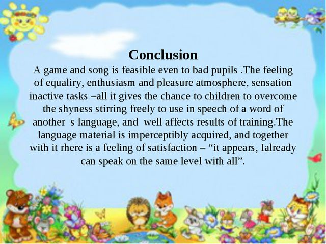 Conclusion A game and song is feasible even to bad pupils .The feeling of eq...
