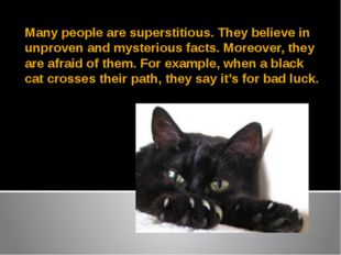 Many people are superstitious. They believe in unproven and mysterious facts.