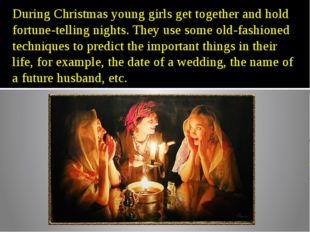 During Christmas young girls get together and hold fortune-telling nights. Th