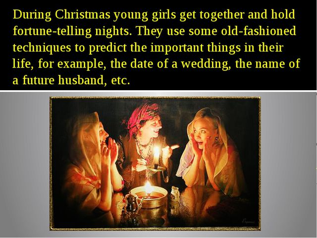 During Christmas young girls get together and hold fortune-telling nights. Th...