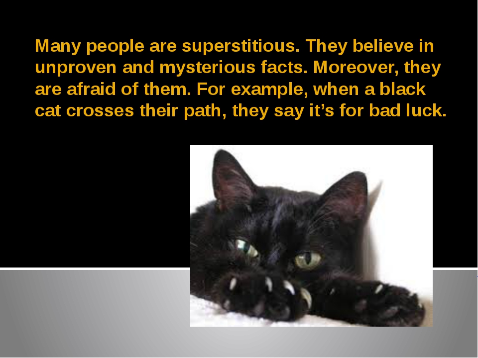 Many people are superstitious. They believe in unproven and mysterious facts....