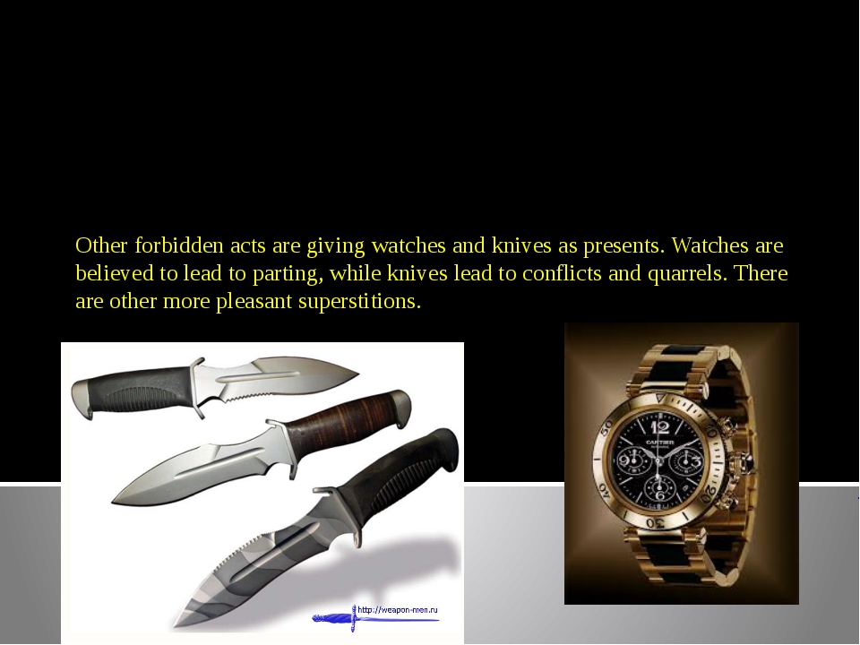 Other forbidden acts are giving watches and knives as presents. Watches are b...