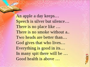 An apple a day keeps… Speech is silver but silence… There is no place like …