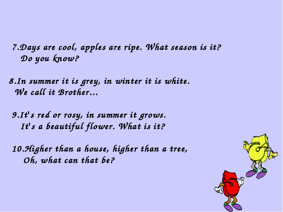 7.Days are cool, apples are ripe. What season is it? Do you know? 8.In summe...