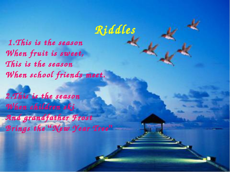 Riddles 1.This is the season When fruit is sweet, This is the season When sc...