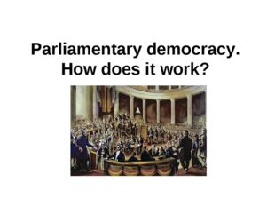 Parliamentary democracy. How does it work?