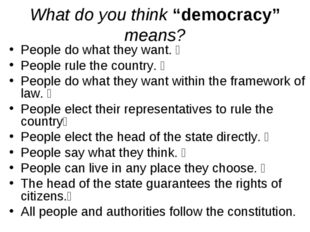 "What do you think ""democracy"" means? People do what they want.  People rule"