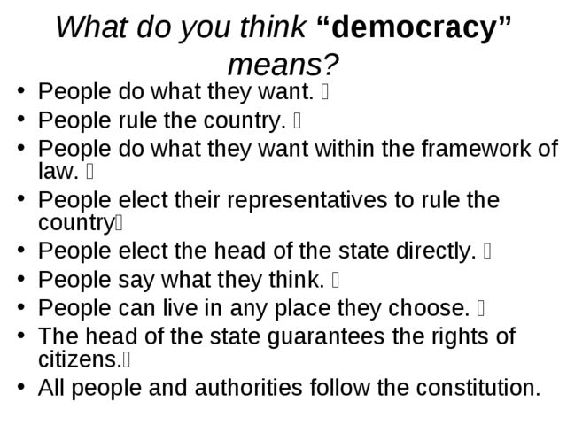 "What do you think ""democracy"" means? People do what they want.  People rule..."