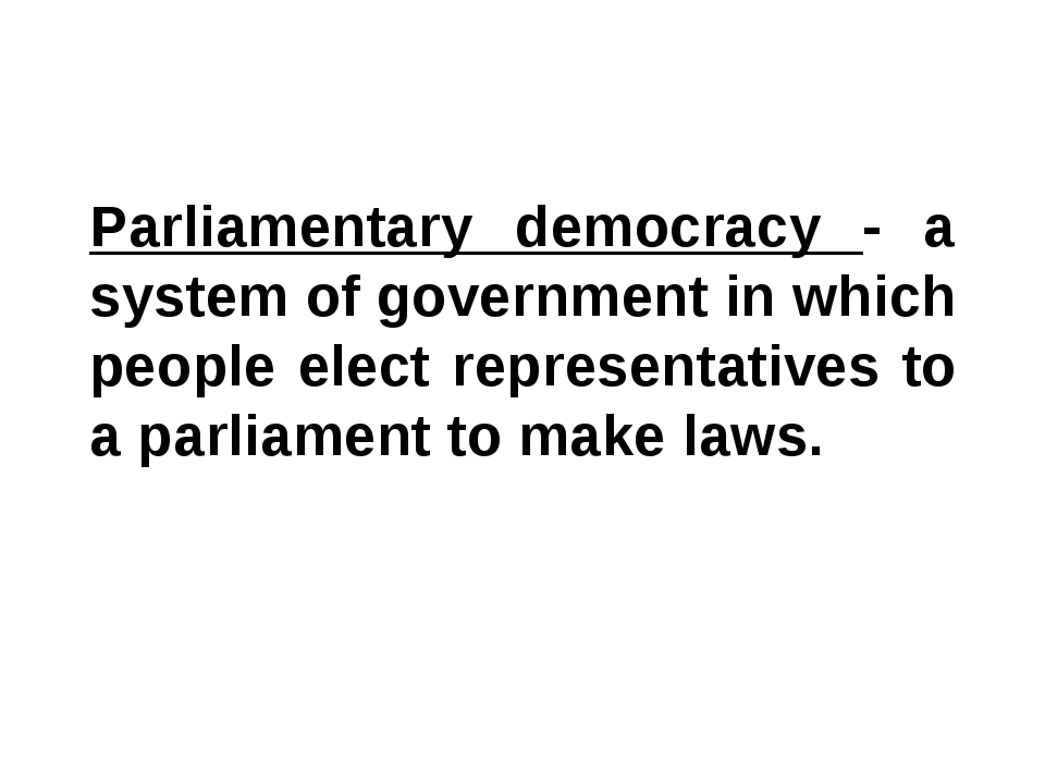 Parliamentary democracy - a system of government in which people elect repres...