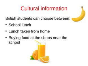Cultural information British students can choose between: School lunch Lunch