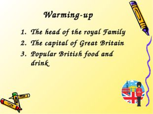Warming-up The head of the royal Family The capital of Great Britain Popular