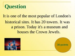 Question It is one of the most popular of London's historical sites. It has 2