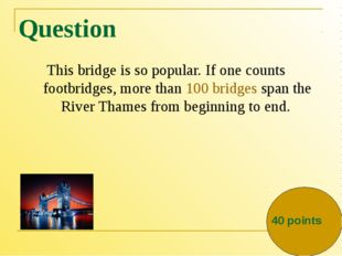 Question This bridge is so popular. If one counts footbridges, more than100