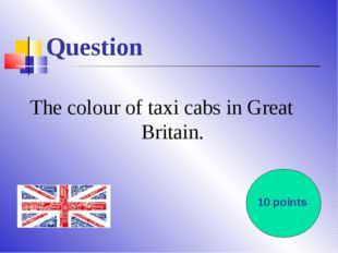 Question The colour of taxi cabs in Great Britain. 10 points