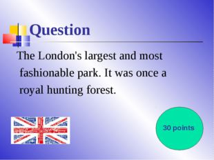Question The London's largest and most fashionable park. It was once a royal