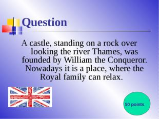 Question A castle, standing on a rock over looking the river Thames, was foun