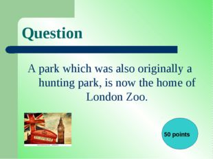 Question A park which was also originally a hunting park, is now the home of