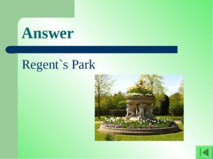 Answer Regent`s Park