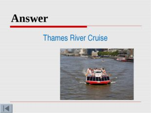 Answer Thames River Cruise