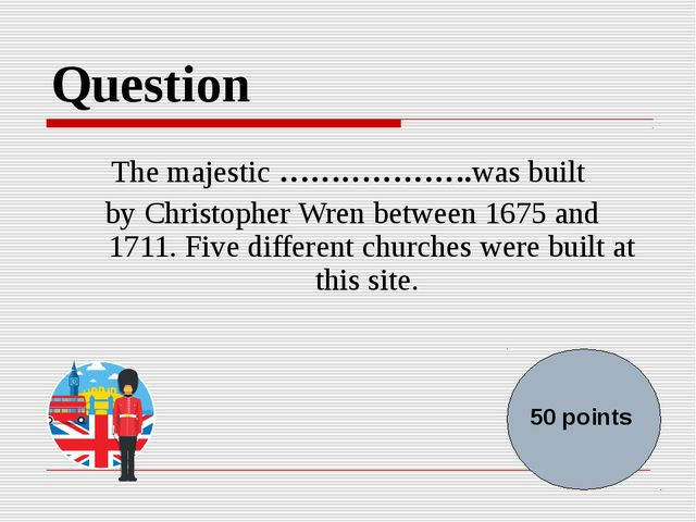 Question The majestic ……………….was built by Christopher Wren between 1675 and 1...