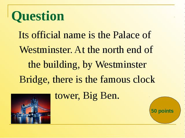 Question Its official name is the Palace of Westminster. At the north end of...