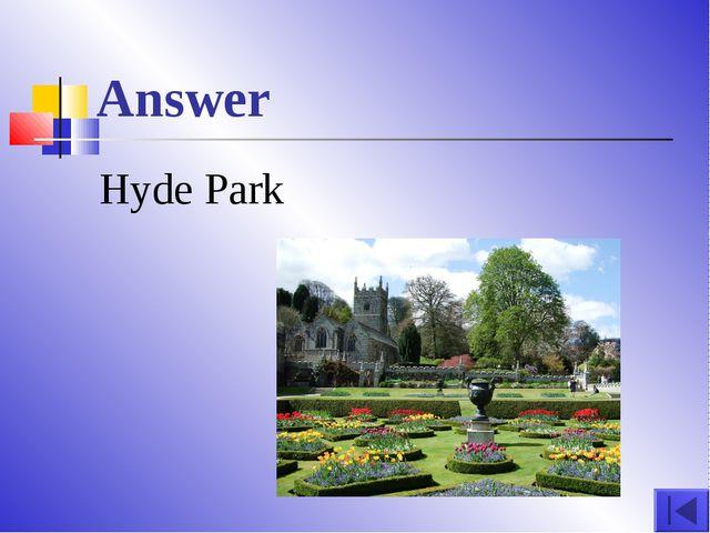 Answer Hyde Park