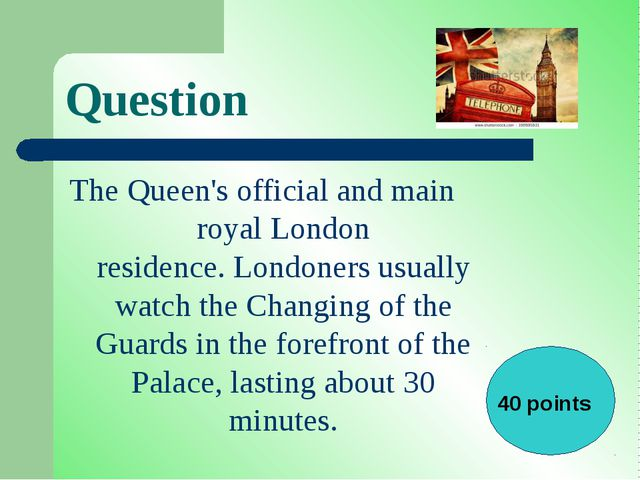 Question The Queen's official and main royal London residence.Londoners usua...