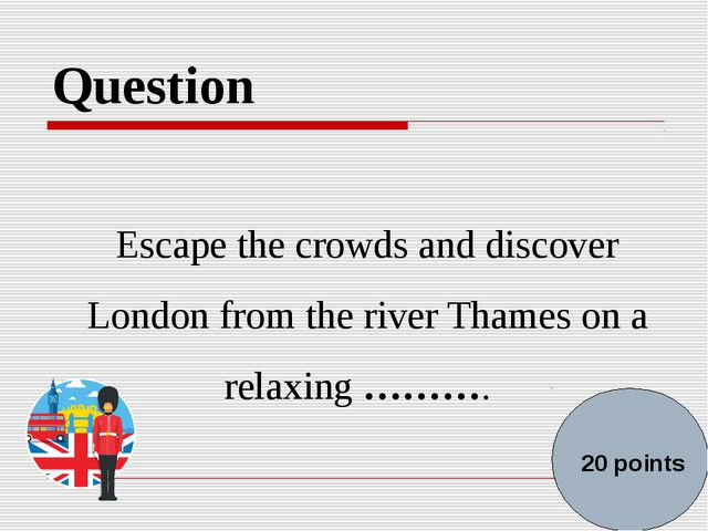 Question Escape the crowds and discover London from the river Thames on a rel...