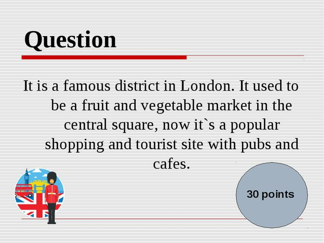 Question It is a famous district in London.It used to be a fruit and vegetab...