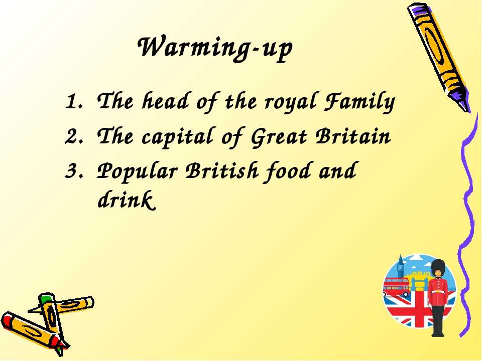 Warming-up The head of the royal Family The capital of Great Britain Popular...