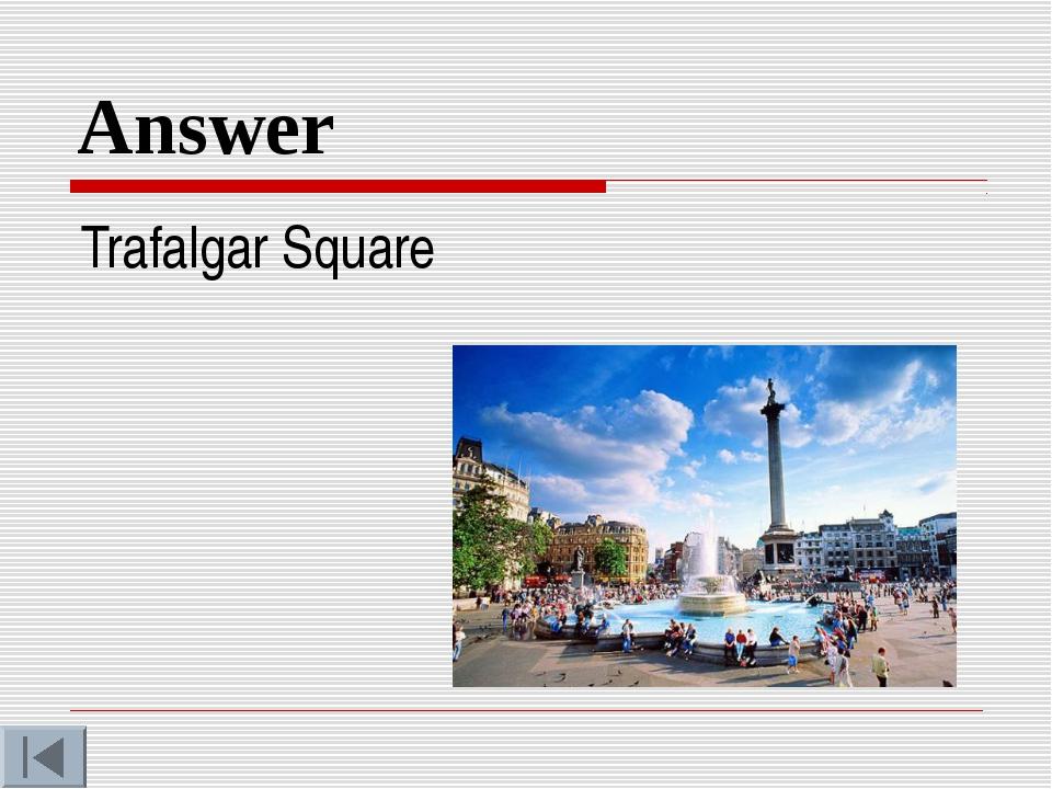 Answer Trafalgar Square