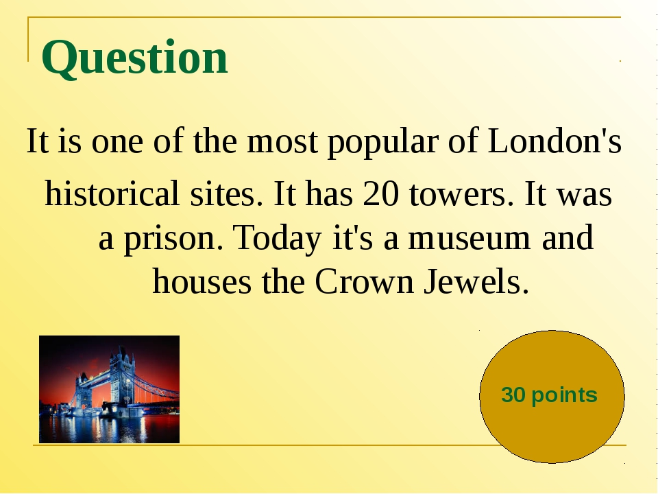Question It is one of the most popular of London's historical sites. It has 2...