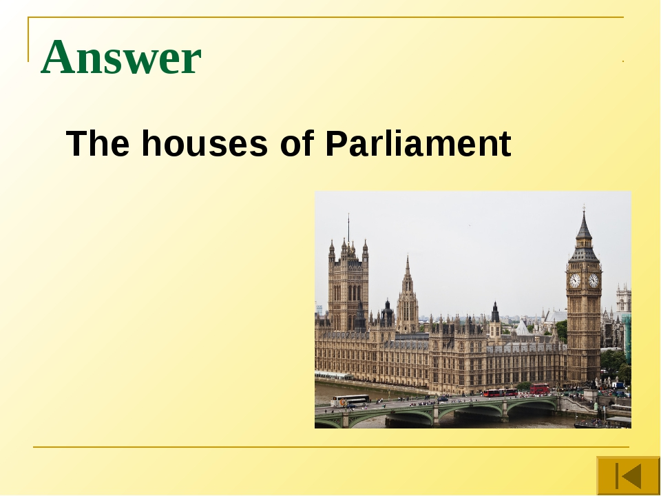 Answer The houses of Parliament