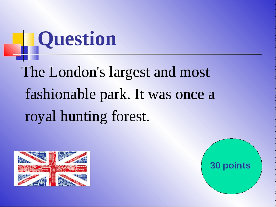 Question The London's largest and most fashionable park. It was once a royal...