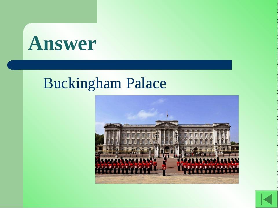 Answer Buckingham Palace