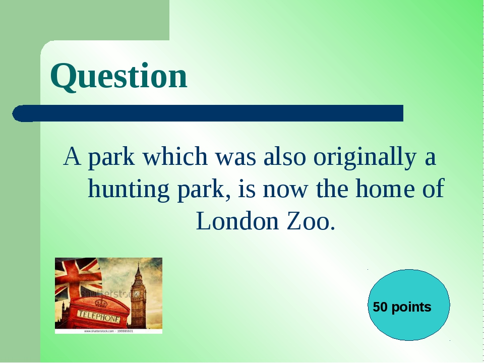 Question A park which was also originally a hunting park, is now the home of...