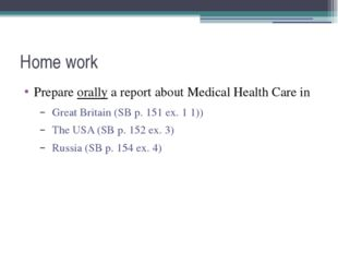 Home work Prepare orally a report about Medical Health Care in Great Britain