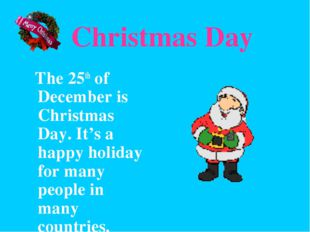 Christmas Day The 25th of December is Christmas Day. It's a happy holiday fo