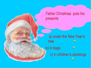 Father Christmas puts his presents … a) under the New Year's tree b) in bags