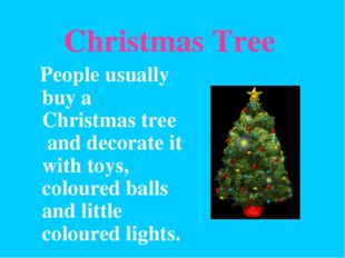 Christmas Tree People usually buy a Christmas tree and decorate it with toys,