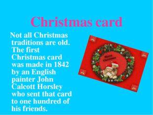 Christmas card Not all Christmas traditions are old. The first Christmas card