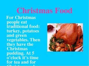 Christmas Food For Christmas people eat traditional food: turkey, potatoes an