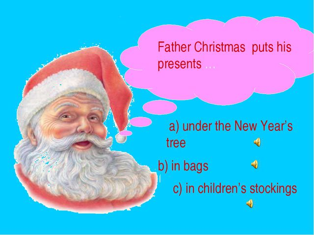 Father Christmas puts his presents … a) under the New Year's tree b) in bags...