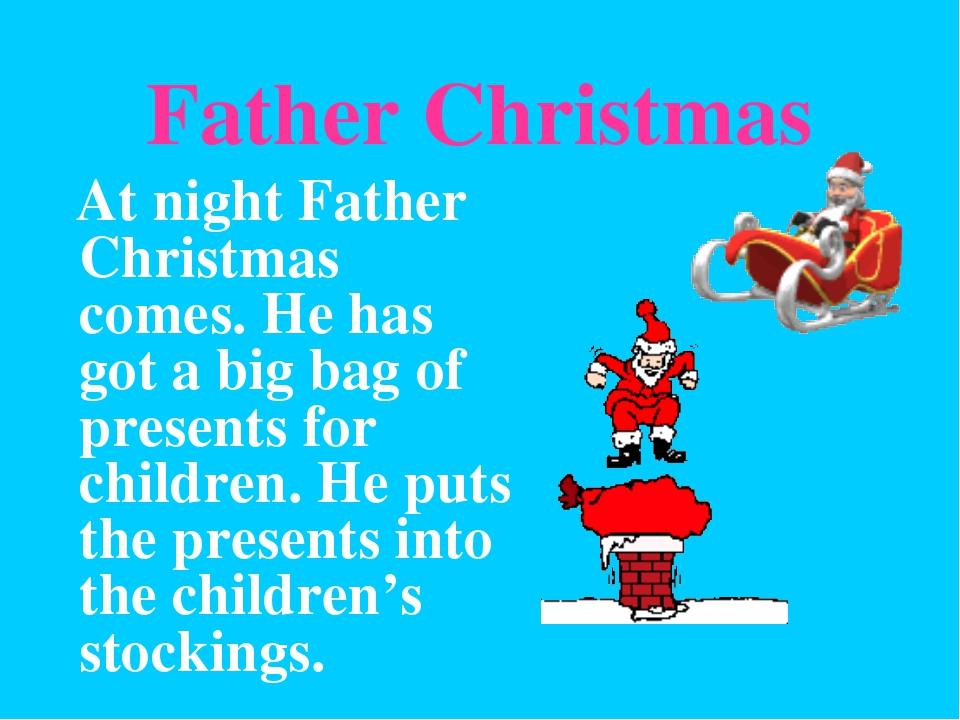 Father Christmas At night Father Christmas comes. He has got a big bag of pre...