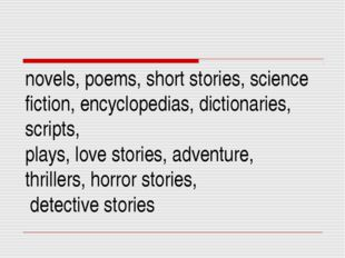 novels, poems, short stories, science fiction, encyclopedias, dictionaries, s