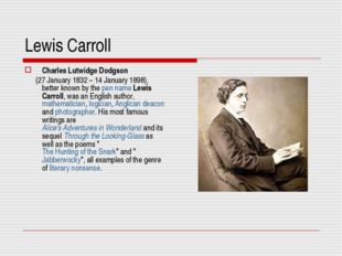 Lewis Carroll Charles Lutwidge Dodgson (27 January 1832 – 14 January 1898), b