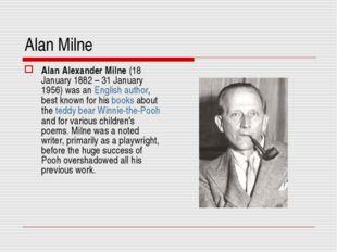 Alan Milne Alan Alexander Milne (18 January 1882 – 31 January 1956) was an En