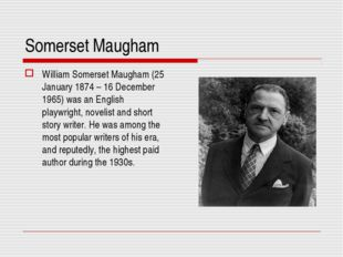 Somerset Maugham William Somerset Maugham (25 January 1874 – 16 December 1965