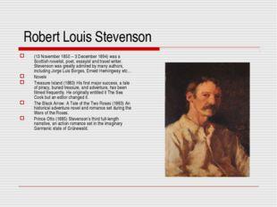 Robert Louis Stevenson (13 November 1850 – 3 December 1894) was a Scottish n